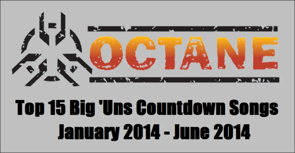 Octane Big 'Uns Countdown - Top 15 Songs - January 2014 to June 2014