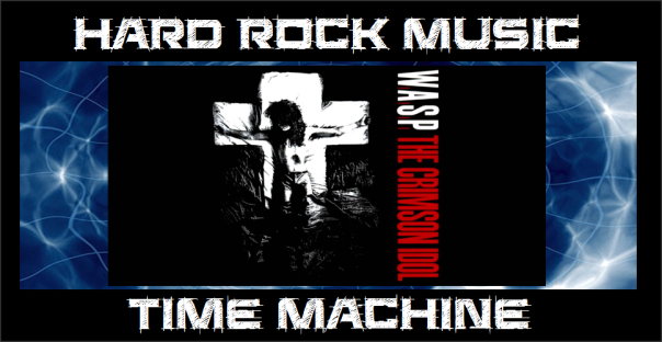 hard-rock-music-time-machine-w-a-s-p-crimson-idol